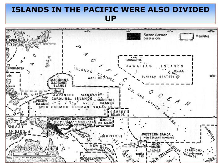 ISLANDS IN THE PACIFIC WERE ALSO DIVIDED UP