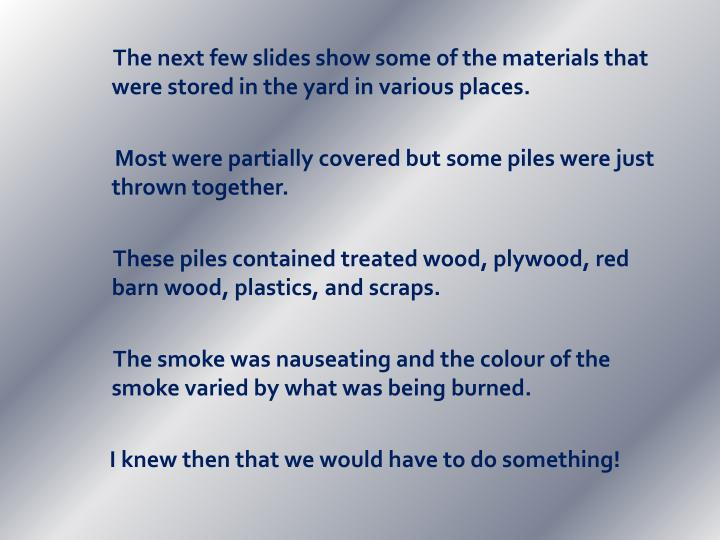 The next few slides show some of the materials that were stored in the yard in various places.