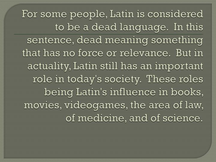 For some people, Latin is considered to be a dead language.  In this sentence, dead meaning somethin...