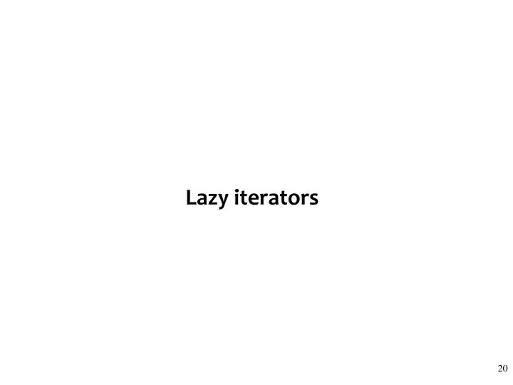Lazy iterators