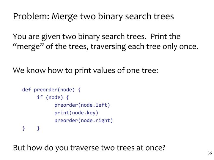 Problem: Merge two binary search trees