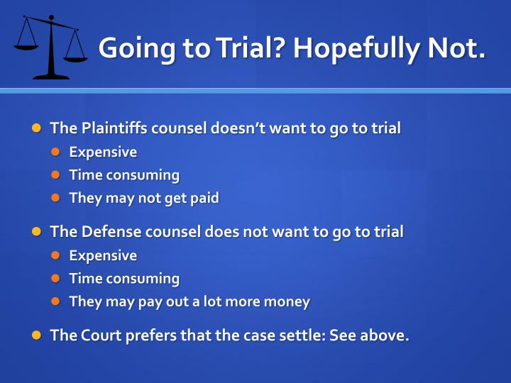 Going to Trial? Hopefully Not.