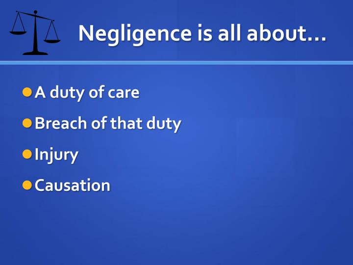 Negligence is all about…