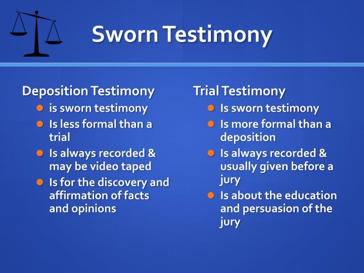 Sworn Testimony