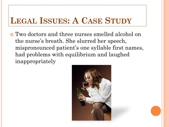 legal issues case study for nursing Study sets matching chapter 8 legal issues case law 判例法 civil law nursing chapter 8 legal issues in nursing and health care advance directives breach of duty durable power of attorney case law written or verbal instructions created by the patient describi.