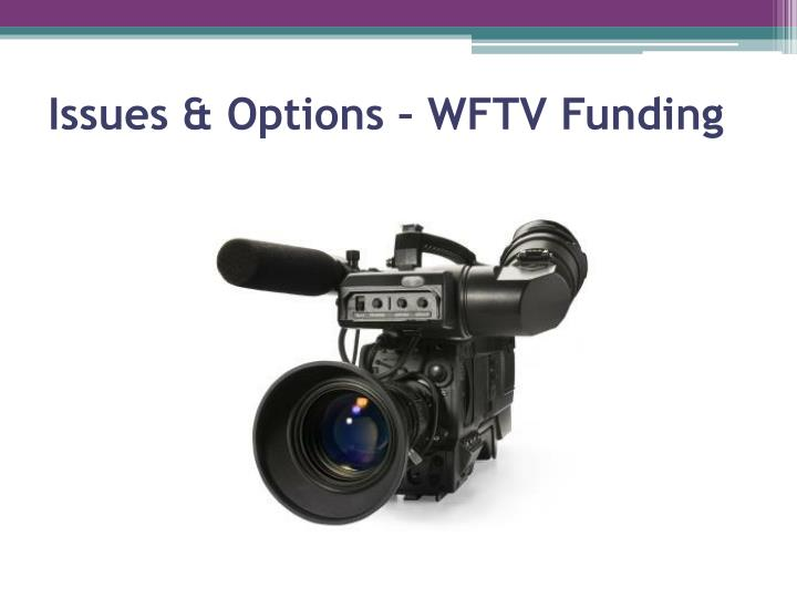 Issues & Options – WFTV Funding
