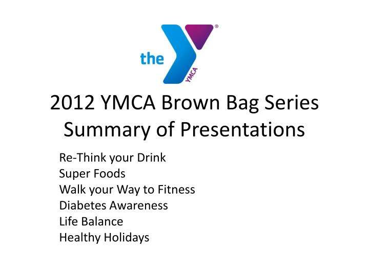 2012 ymca brown bag series summary of presentations