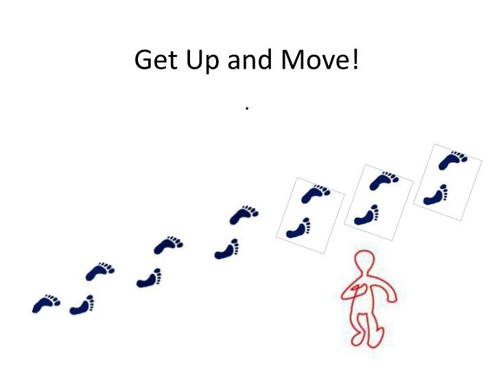 Get Up and Move!
