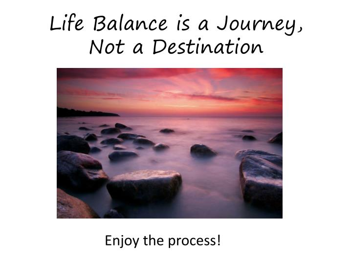 Life Balance is a Journey,