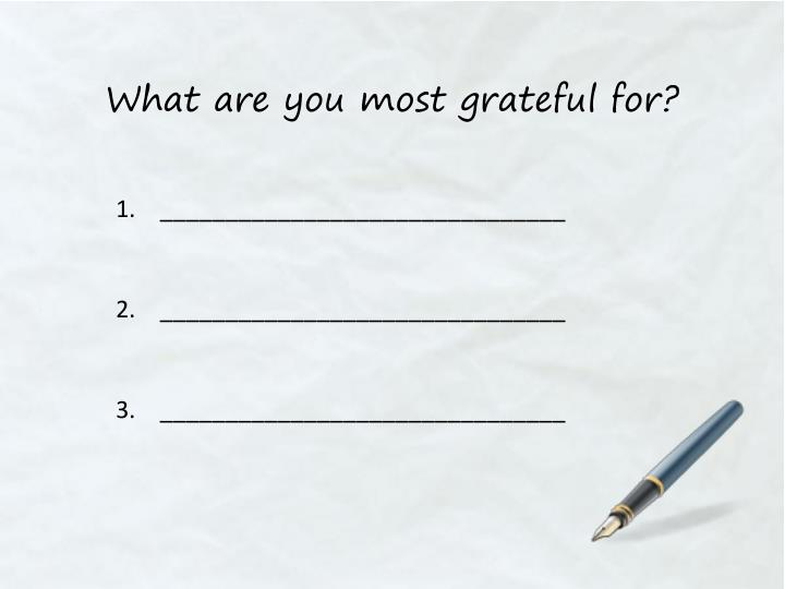 What are you most grateful for?