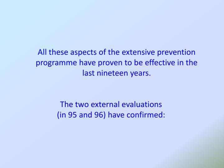 All these aspects of the extensive prevention programme have proven to be effective in the last