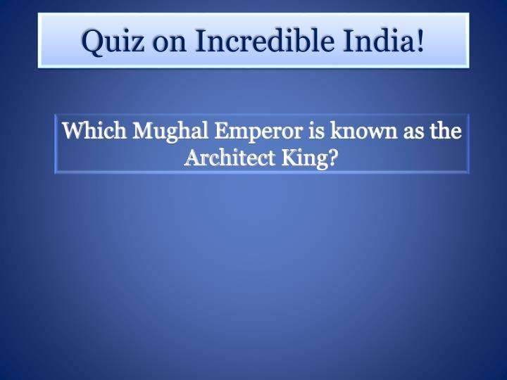 Which Mughal Emperor is known as the Architect King?