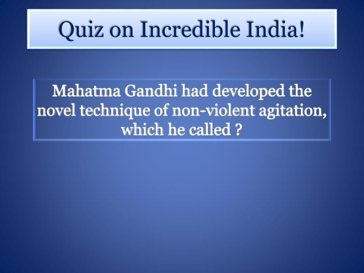 Mahatma Gandhi had developed the novel technique of non-violent agitation, which he called ?