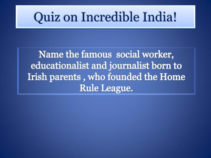 Name the famous  social worker, educationalist and journalist born to  Irish parents , who founded the Home Rule League.