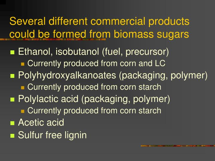 Several different commercial products could be formed from