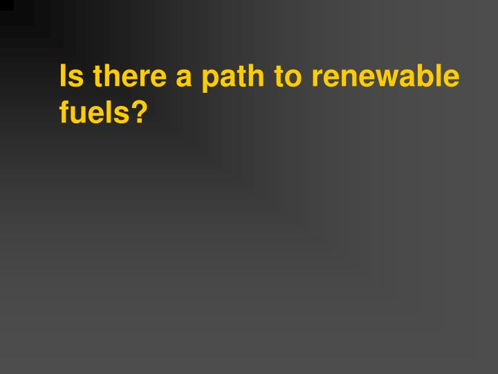 Is there a path to renewable fuels?