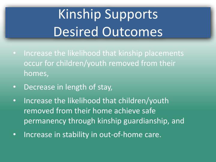 Increase the likelihood that kinship placements occur for children/youth removed from their