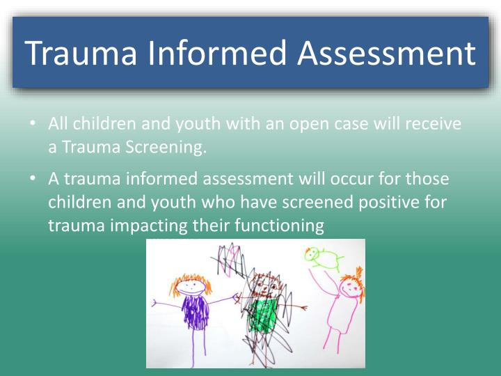 All children and youth with an open case will receive a Trauma Screening.