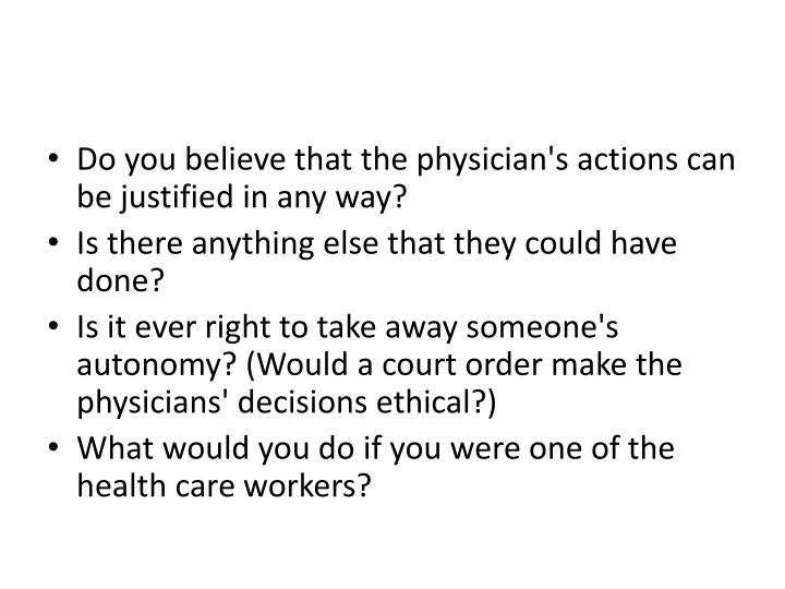 Do you believe that the physician's actions can be justified in any way?