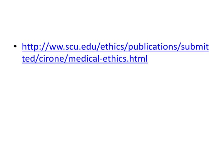 http://ww.scu.edu/ethics/publications/submitted/cirone/medical-ethics.html