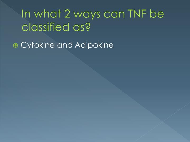 In what 2 ways can TNF be classified as?