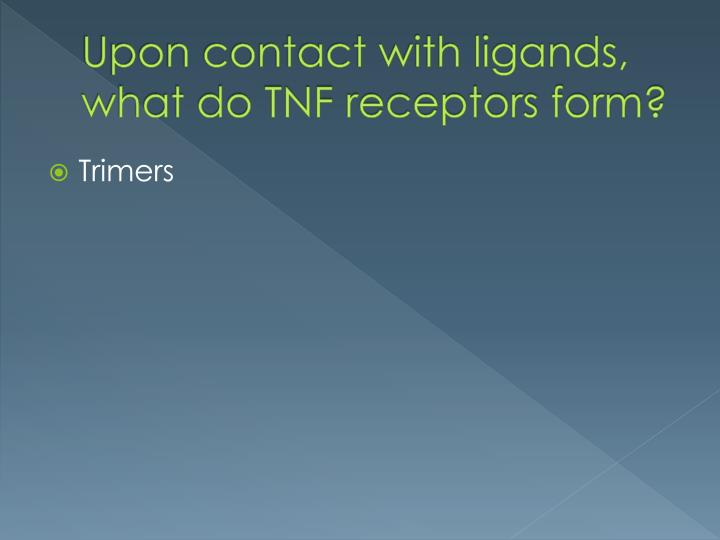 Upon contact with ligands, what do TNF receptors form?