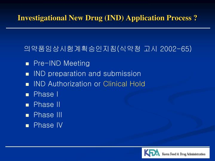 Investigational New Drug (IND) Application Process ?
