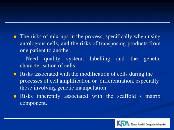 The risks of mix-ups in the process, specifically when using autologous cells, and the risks of transposing products from one patient to another.