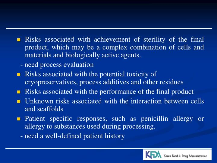 Risks associated with achievement of sterility of the final product, which may be a complex combination of cells and materials and biologically active agents.