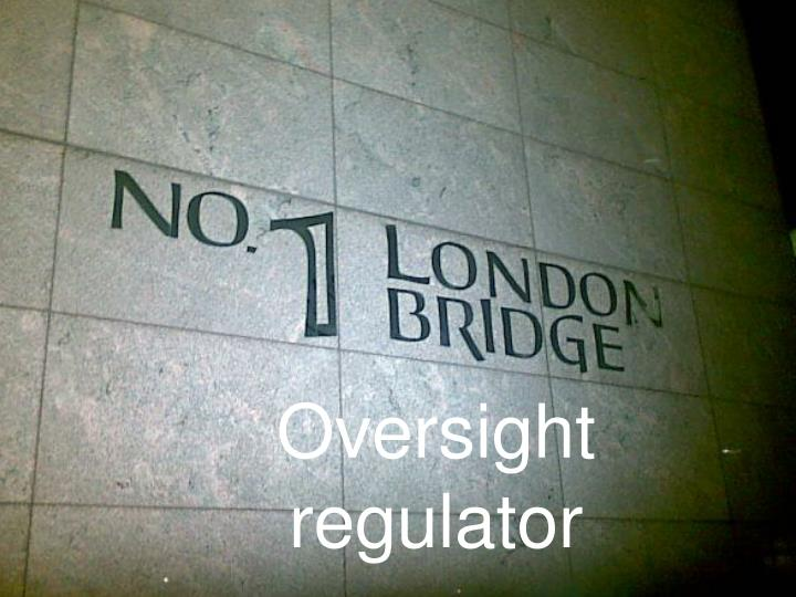 Oversight regulator