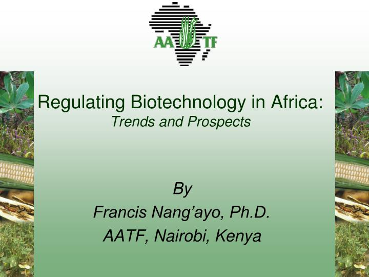 Regulating biotechnology in africa trends and prospects