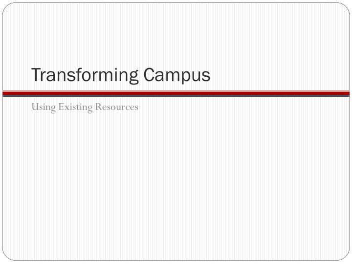 Transforming Campus