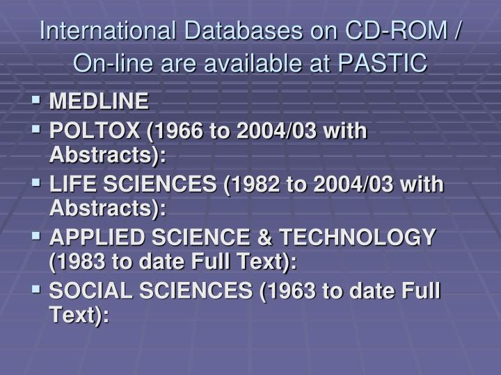 International Databases on CD-ROM / On-line are available at PASTIC