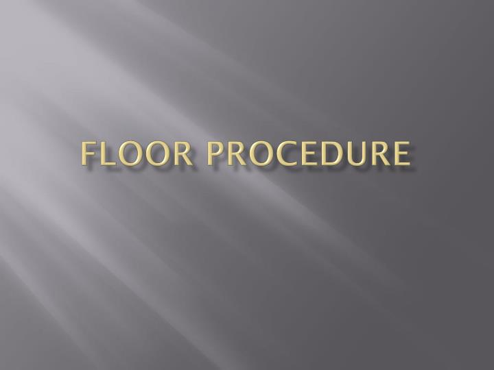 Floor procedure
