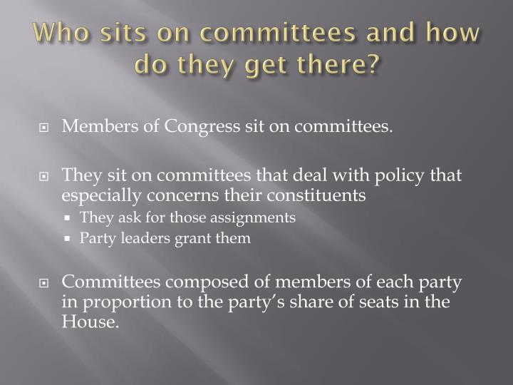 Who sits on committees and how do they get there?