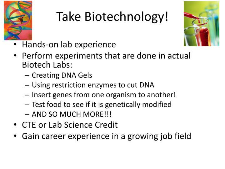 Take Biotechnology!
