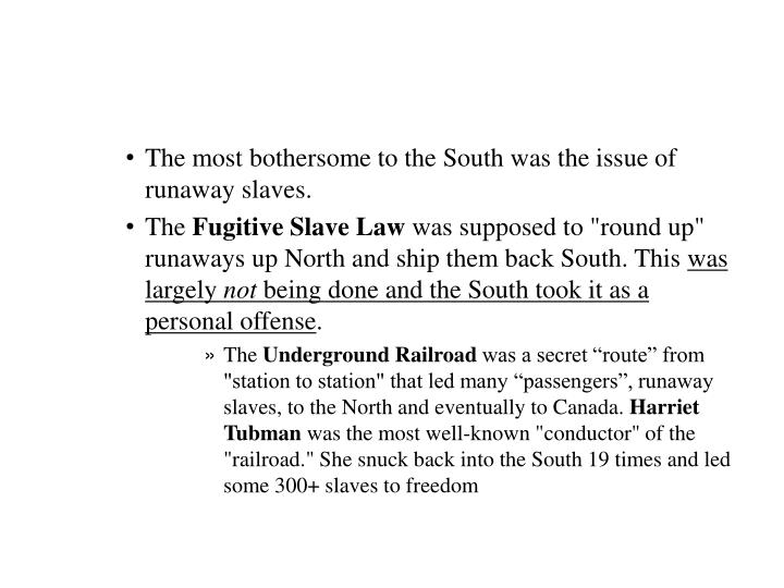 The most bothersome to the South was the issue of runaway slaves.