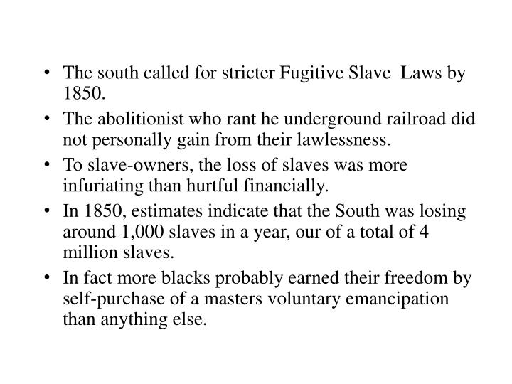 The south called for stricter Fugitive Slave  Laws by 1850.