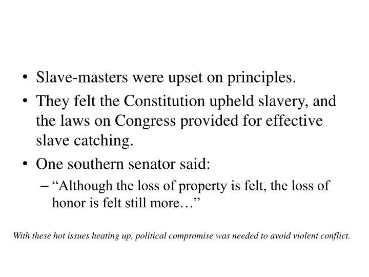 Slave-masters were upset on principles.