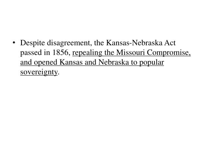 Despite disagreement, the Kansas-Nebraska Act passed in 1856,