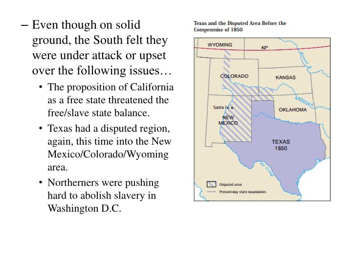 Even though on solid ground, the South felt they were under attack or upset over the following issues…