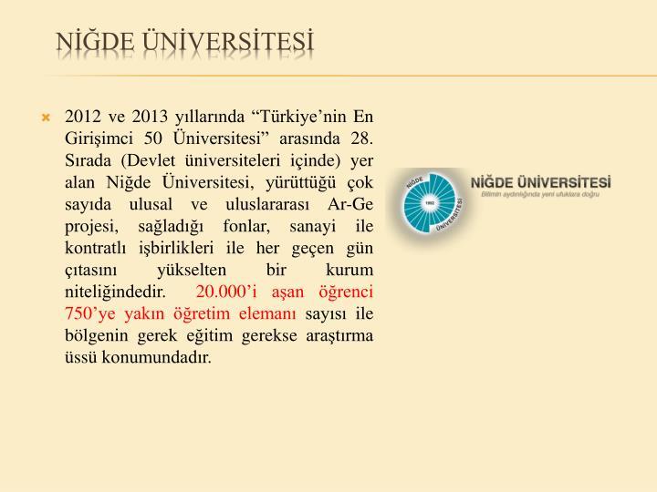 """2012 ve 2013 yıllarında """"Türkiye'nin En Girişimci 50 Üniversitesi"""" arasında 28. Sırada (Devlet üniversiteleri içinde) yer alan Niğde Üniversitesi, yürüttüğü çok sayıda ulusal ve uluslararası Ar-Ge projesi, sağladığı fonlar, sanayi ile kontratlı işbirlikleri ile her geçen gün çıtasını yükselten bir kurum niteliğindedir."""