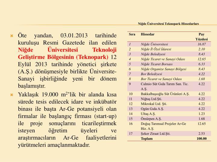 Öte yandan, 03.01.2013 tarihinde kuruluşu Resmi Gazetede ilan edilen