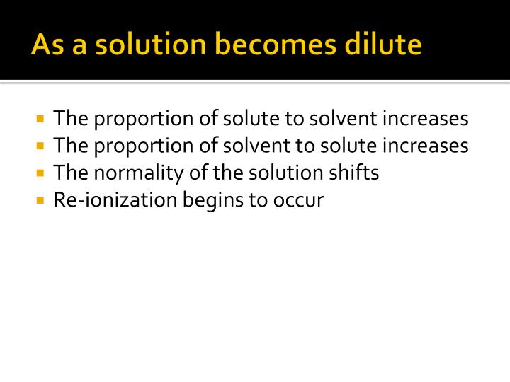 As a solution becomes dilute