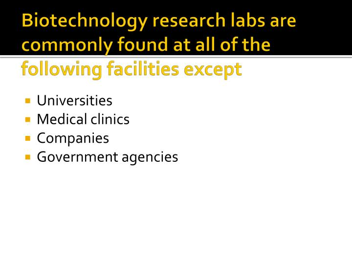 Biotechnology research labs are commonly found at all of the following facilities except