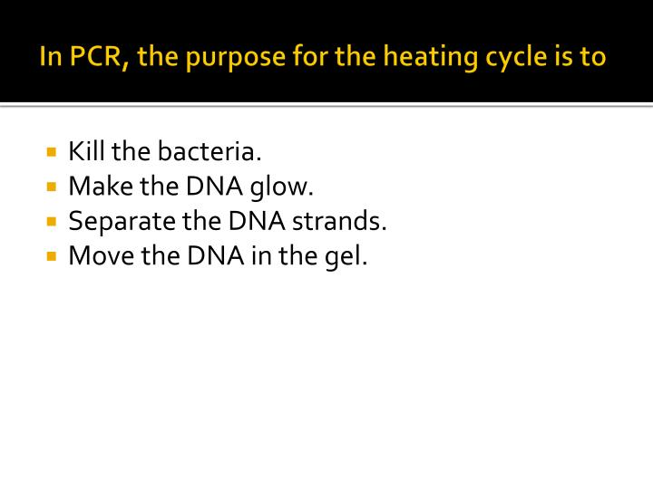 In PCR, the purpose for the heating cycle is to
