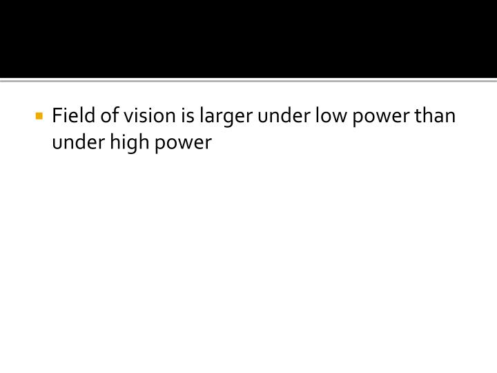 Field of vision is larger under low power than under high power