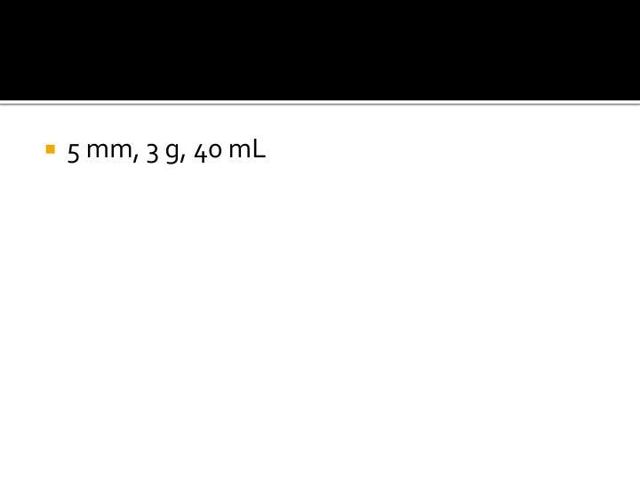 5 mm, 3 g, 40