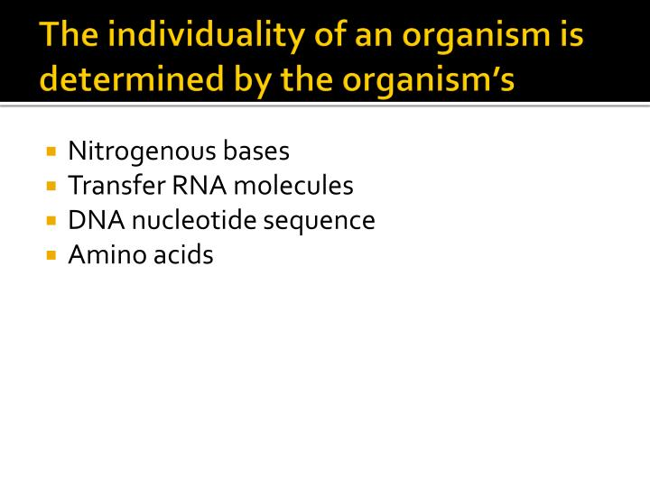 The individuality of an organism is determined by the organism's
