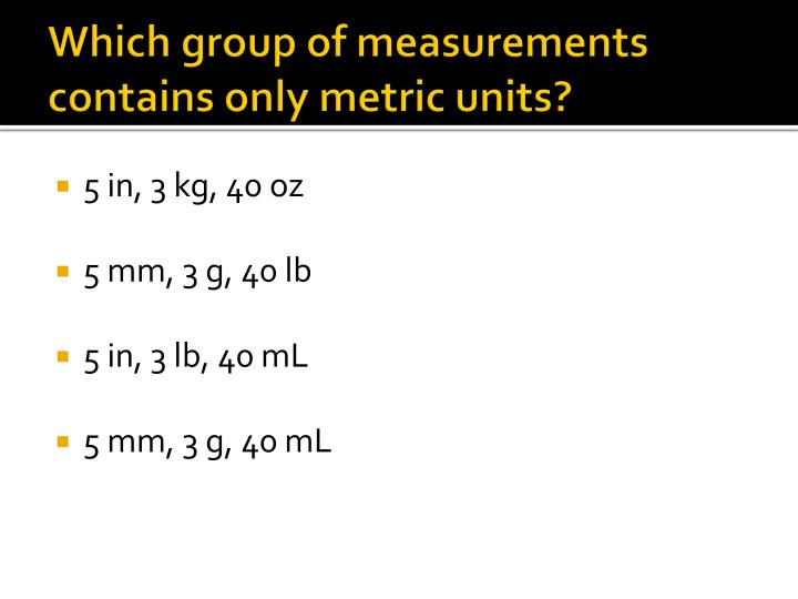 Which group of measurements contains only metric units?